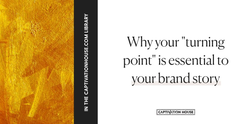 """Why your """"turning point"""" is essential to your brand story"""