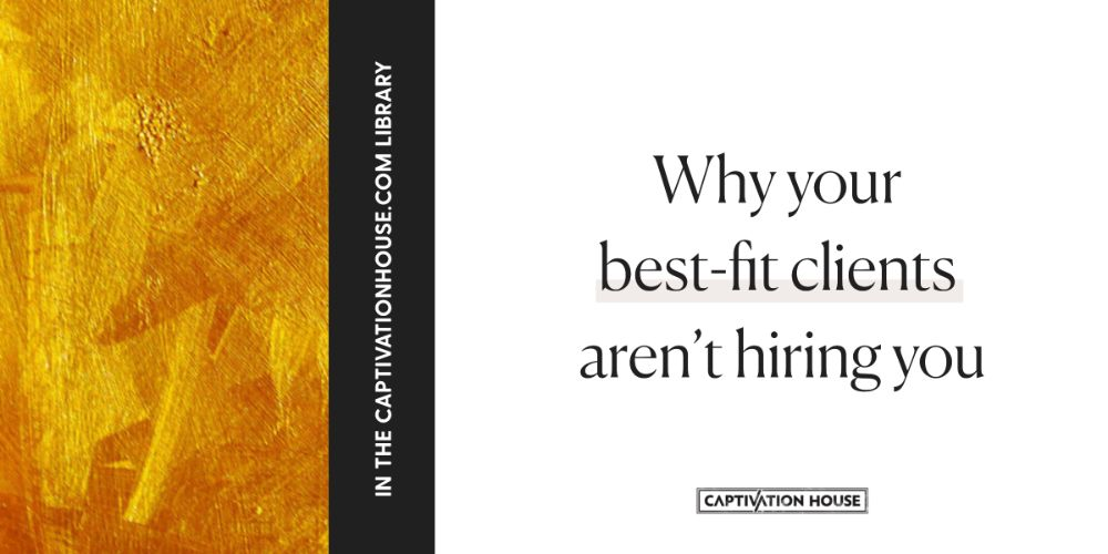 Why your best-fit clients aren't hiring you