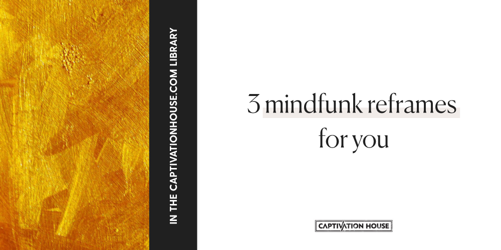 3 mindfunk reframes for you