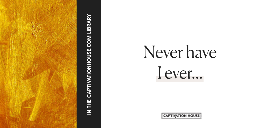 Never have I ever…